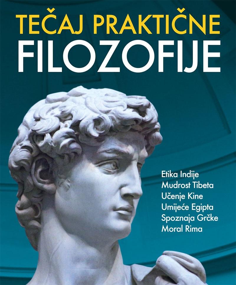 Tečaj praktične filozofije - etika Indije, mudrost Tibeta, učenje Kine, umijeće Egipta, spoznaja Grčke, moral Rima