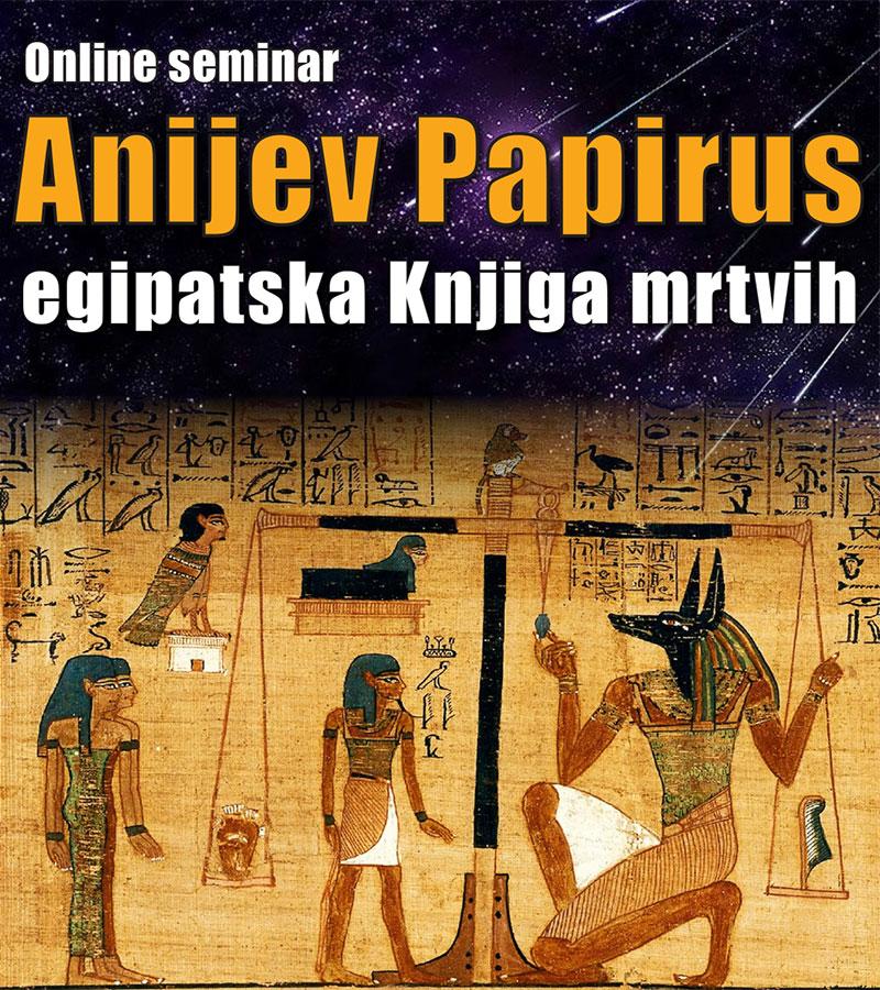 """Anijev papirus najduži je i najcjelovitiji prikaz popularno nazvane """"Knjige mrtvih"""", """"Knjige tajnog boravišta"""", koja je dio zbirke tekstova zajednice egipatskih mudraca. Ova mistično-alegorijska knjiga inicijatskog je karaktera i prvenstveno se koristila u školama misterija, a njeni dijelovi su služili i kao pogrebni tekst. U njoj se, jezikom simbola, daju odgovori na najdublja filozofska pitanja: o životu i smrti, o vječnom i prolaznom, o čovjeku i smislu njegova postojanja... Knjiga tajnog boravišta sadrži oko dvjesto poznatih poglavlja koja se mogu svrstati u četiri povezane cjeline, odnosno četiri etape razvojnog puta čovjeka. To je put kroz labirint života zemaljskog i nebeskog Egipta, onaj koji vodi do izlaska duše na svjetlost Sunca. Za sudjelovanje na online seminaru potrebno je računalo s kamerom, pametni telefon ili tablet i internetska veza. Ukupna cijena seminara je 70 kn."""
